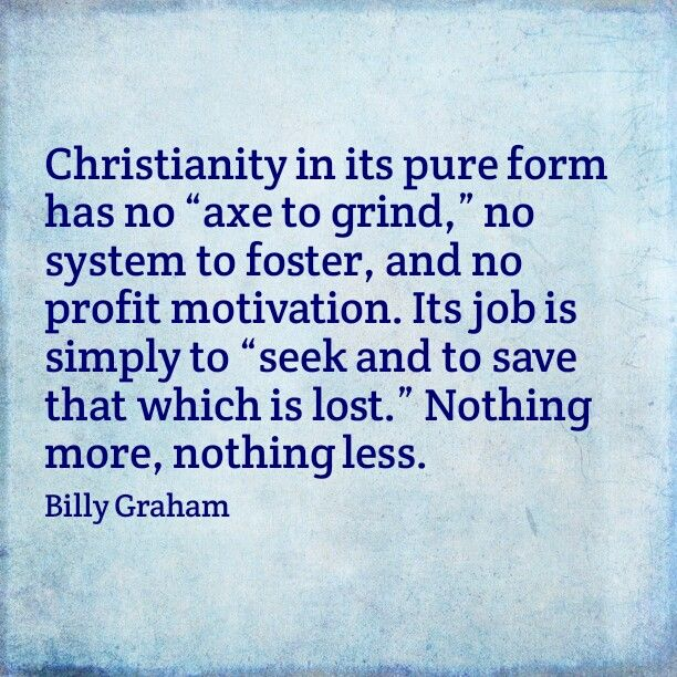 christianity in its pure form has no axe to grind no system to