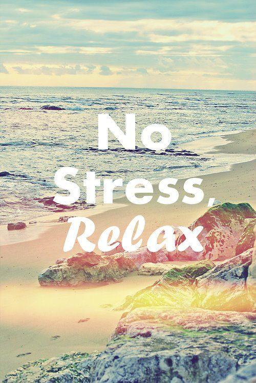 Chill No Stress Relax Wallpapers Pinterest Beach Quotes