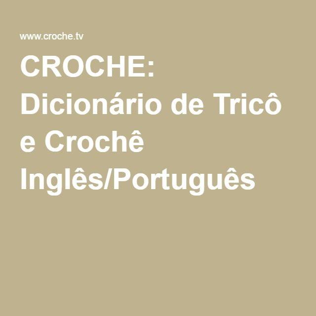 CROCHE: Dicionário de Tricô e Crochê Inglês/Português