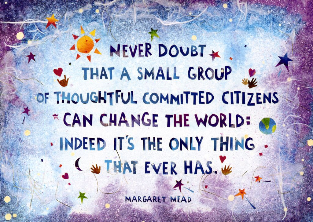 Never doubt that a small group of thoughtful committed citizens can change  the world: Indeed it's the … | Margaret mead quotes, Inspirational quotes,  Margaret mead