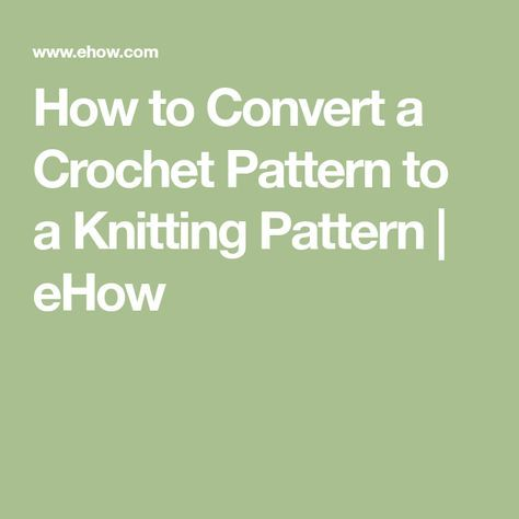 How To Convert A Crochet Pattern To A Knitting Pattern Knitting