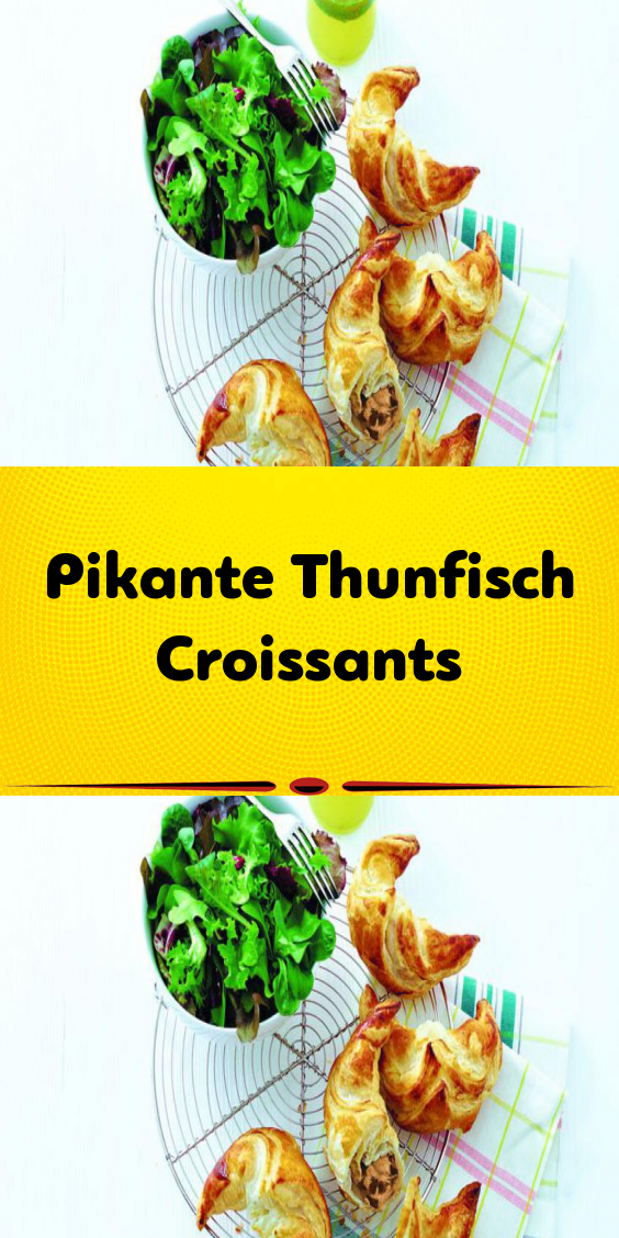 Pikante Thunfisch Croissants Rezept In 2020 Croissant Rezept Pikant Rezepte