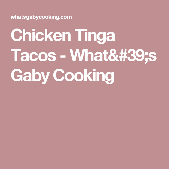 Chicken Tinga Tacos - What's Gaby Cooking