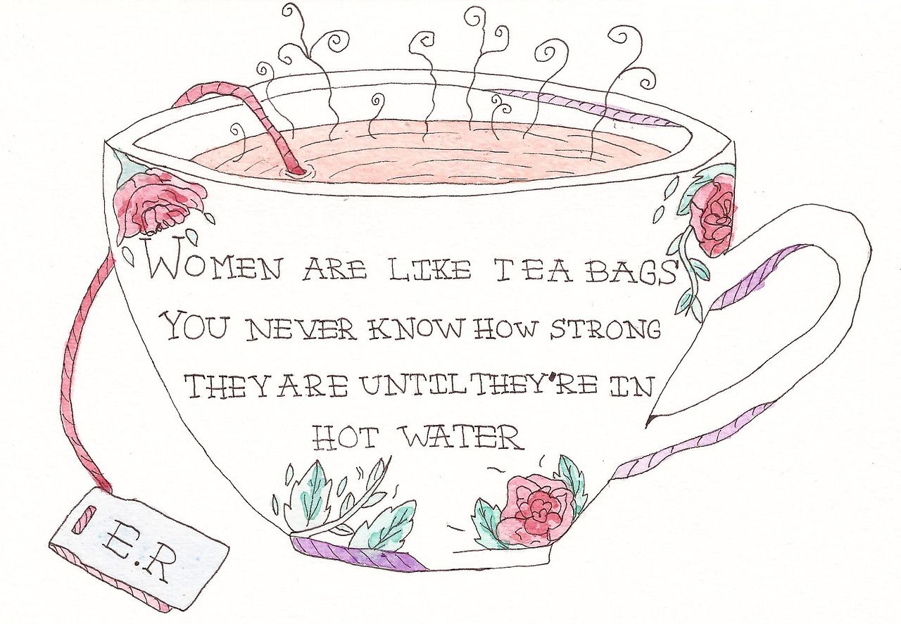 """Woman Like Tea Bag Quote: """"Women Are Like Tea Bags, You Never Know How Strong They"""