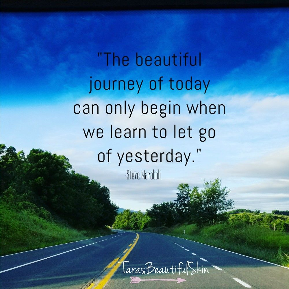 The beautiful journey of today can only begin when we learn to let
