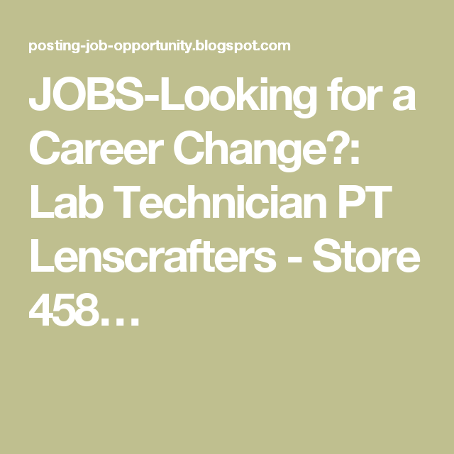 ca359a68bd5 JOBS-Looking for a Career Change   Lab Technician PT Lenscrafters - Store  458…