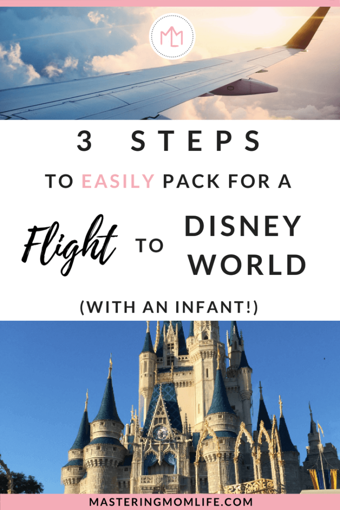 Easily Pack For A Flight To Disney In 3 Steps With An Infant Disney World Europe Travel Packing Travel With Kids