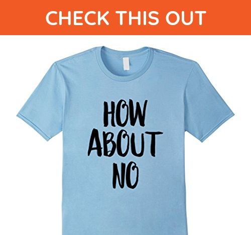 Mens How About No - Funny Quote T-Shirt Small Baby Blue - Funny shirts (*Amazon Partner-Link)