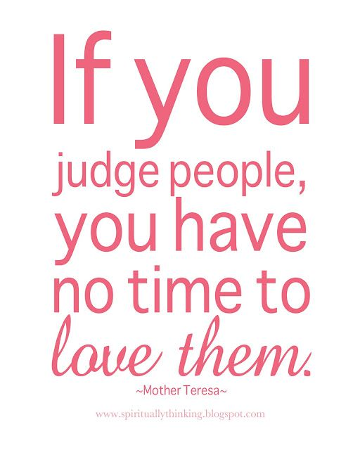 And Spiritually Speaking Love Don T Judge Quotes Saturday Quotes Mother Teresa