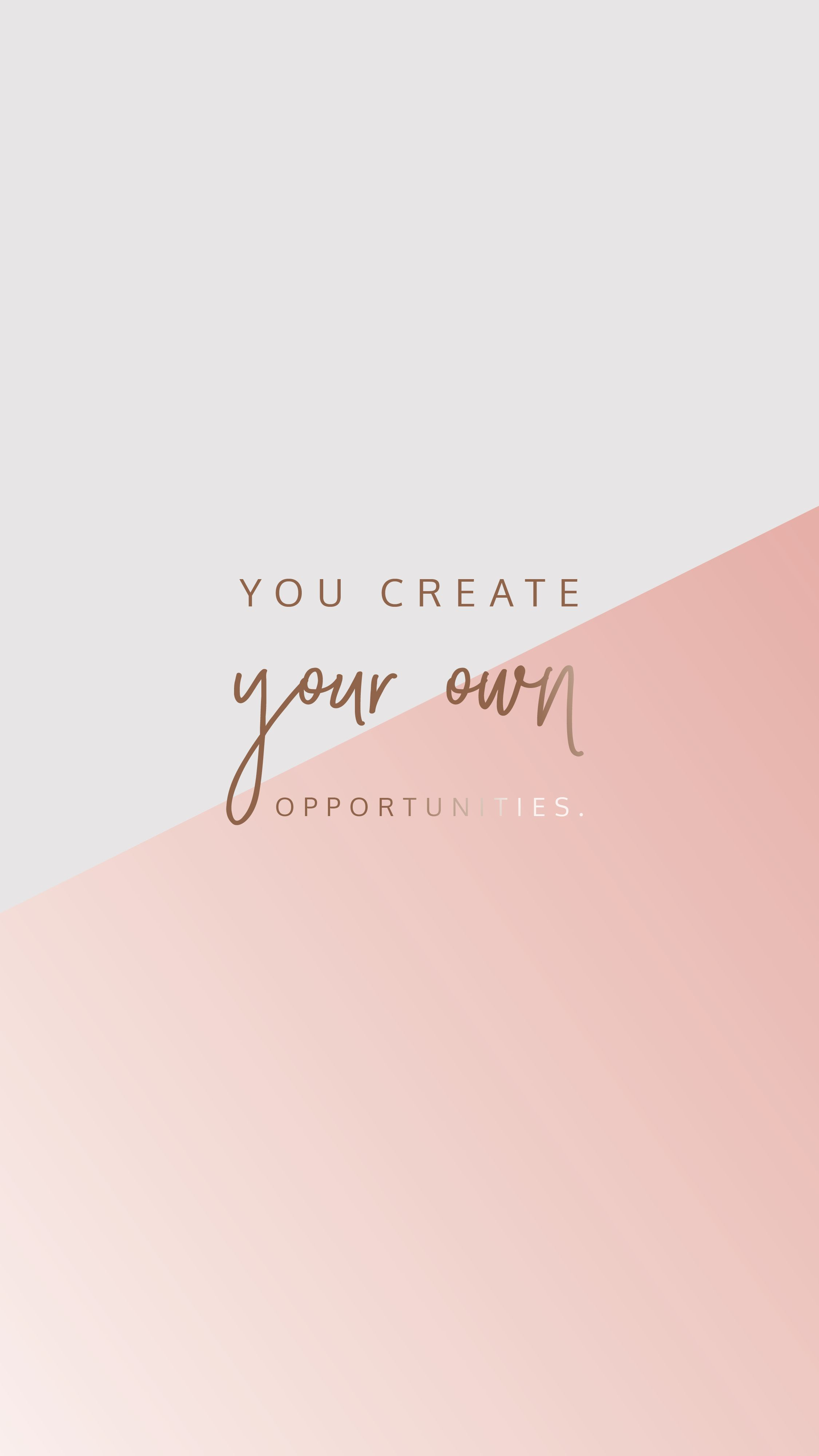 You Create Your Own Opportunities Inspiration Quote