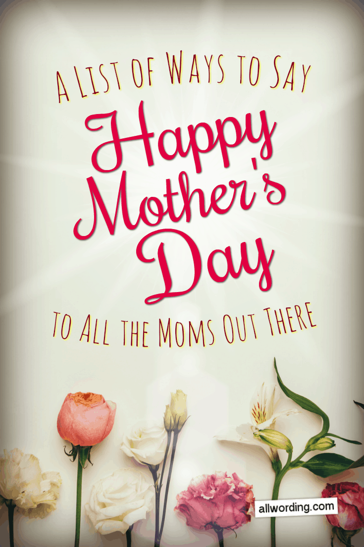 Ideas On How To Say Happy Mother S Day To All Moms These Sweet And Funny Mother S Day Wishe Happy Mothers Day Wishes Mother Day Wishes Happy Mother Day Quotes