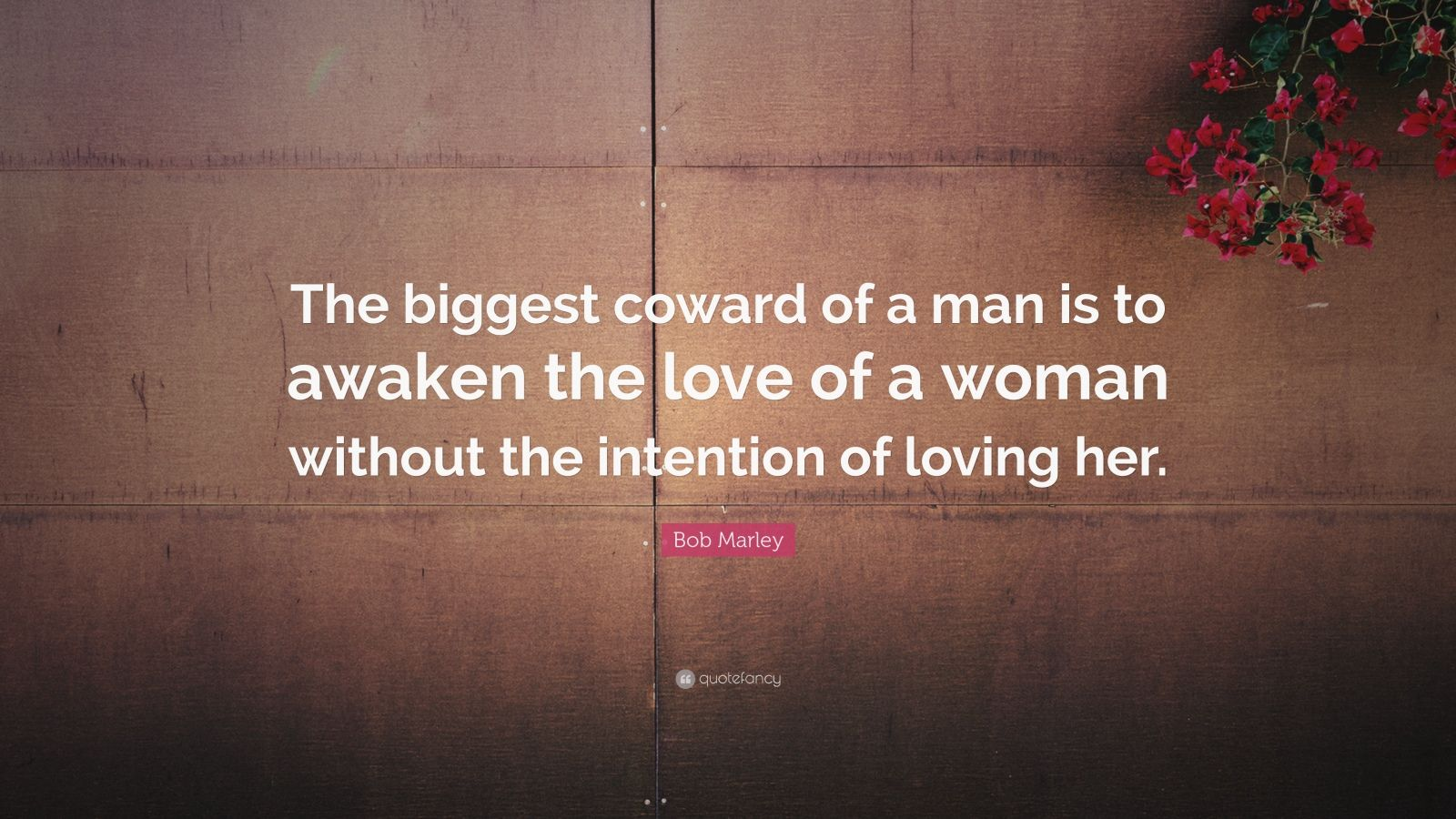 Bob Marley Quote The Biggest Coward Of A Man Is To Awaken The Love