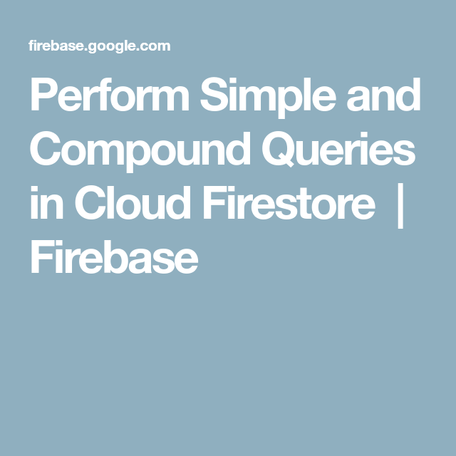 Perform Simple and Compound Queries in Cloud Firestore