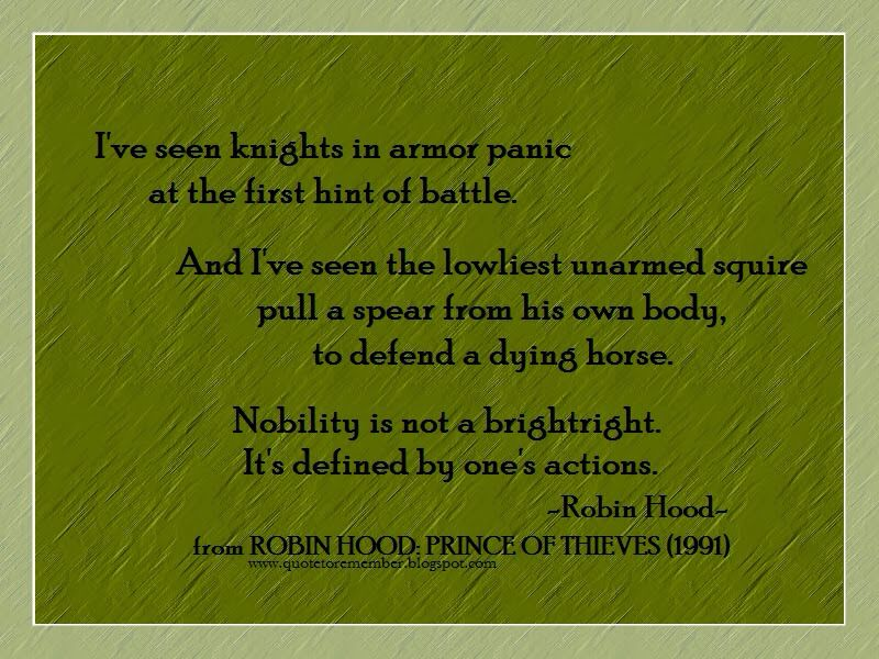 This is a great quote from Robin Hood Prince of Thieves