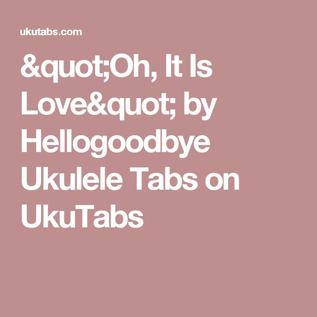 Oh It Is Love By Hellogoodbye Ukulele Tabs On Ukutabs Ukula