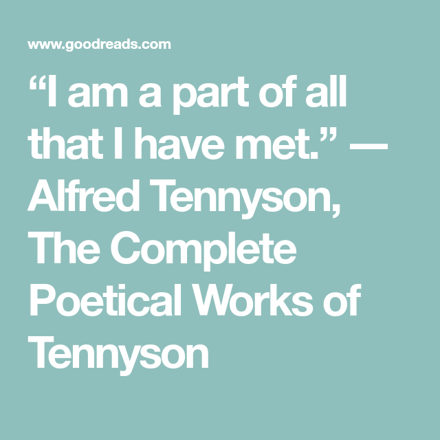 I Am A Part Of All That I Have Met Alfred Tennyson The Complete