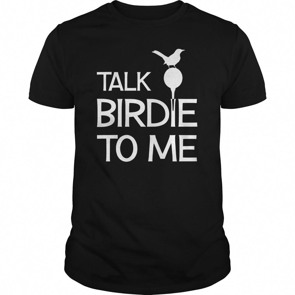 Talk Birdie To Me - Funny Golf Golfing Gift T-shirt T Shirt | TeeShirt21 #golfhumor
