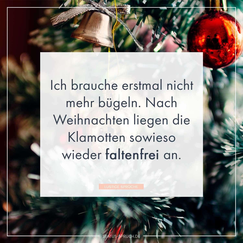 Ich Brauche Erstmal Nicht Mehr Bugeln Nach Weihnachten Liegen Die Klamotten Sowieso Wieder Faltenfrei An Weihnachten Weihnachten Spruch Brauch