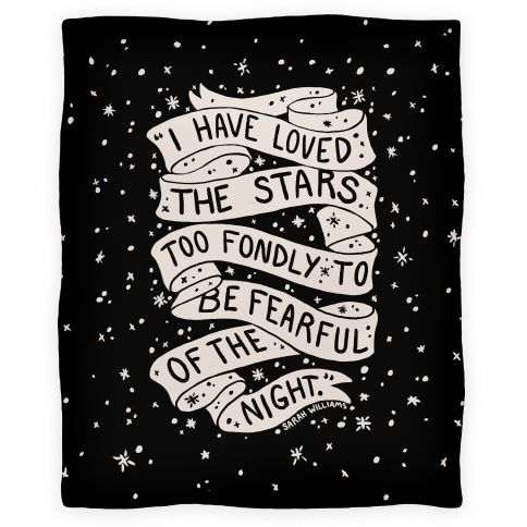I Have Loved The Stars Too Fondly To Be Fearful Of The Night blanket