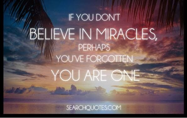 Believe in miracles!!