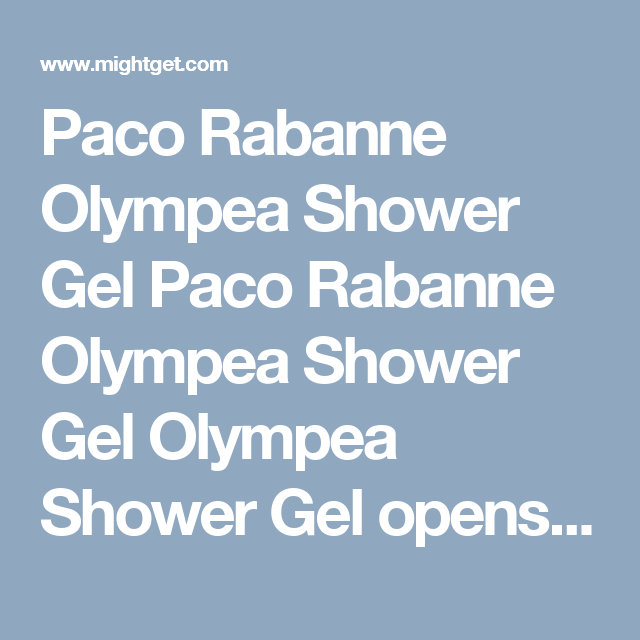 Paco Rabanne Olympea Shower Gel Paco Rabanne Olympea Shower Gel Olympea Shower Gel opens a new chapter in the Paco Rabanne universe with Olymp