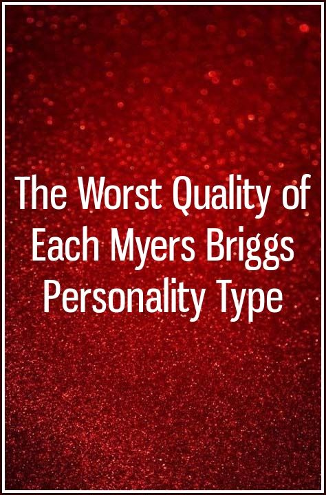The Worst Quality Of Each Myers Briggs Personality Type Verbal