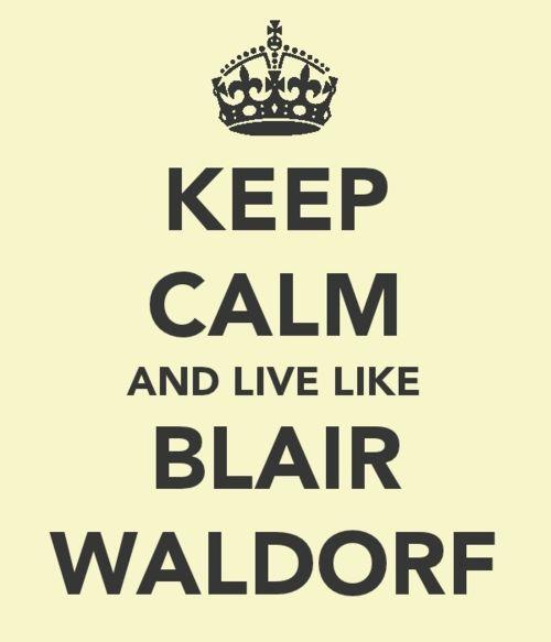 keep kalm and live like blair waldorf