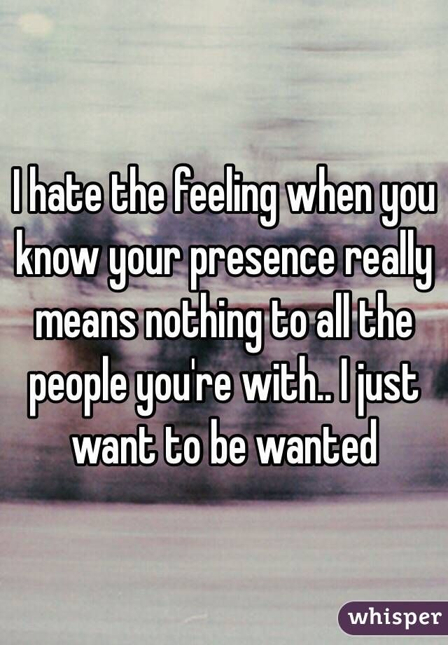 I hate not feeling loved.  It's all I really want.  It's all I need. ....