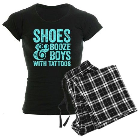 Shoes Booze and Boys With Tattoos Pajamas #awesome #truth #funny
