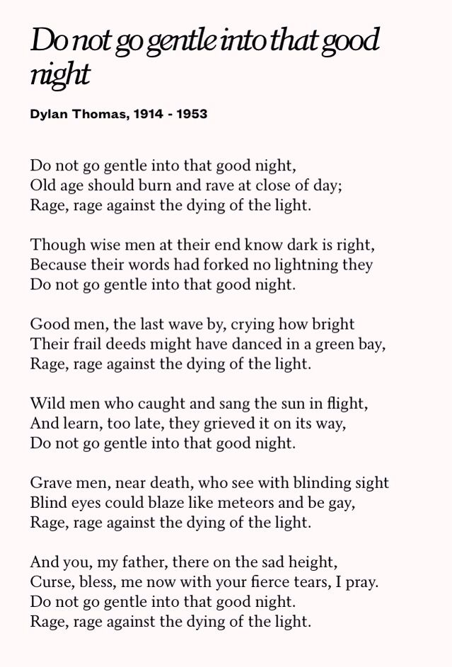 Do not go gentle into that good night —Dylan Thomas