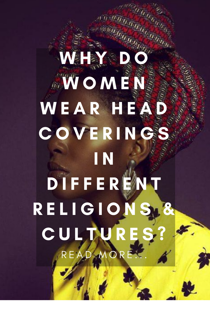 Why do Women Wear Head Coverings in Different Religions & Cultures