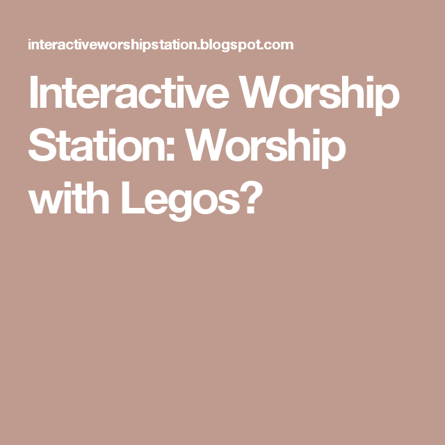 Interactive Worship Station: Worship with Legos?