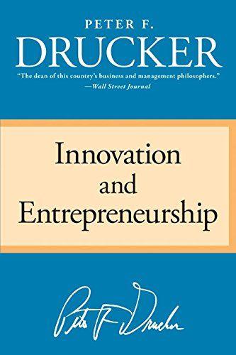 Innovation And Entrepreneurship By Peter F Drucker Http Www
