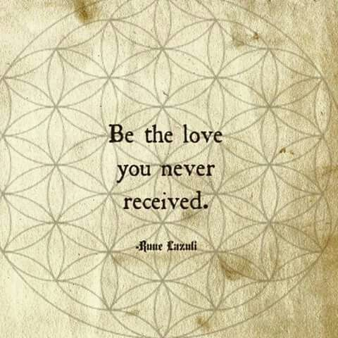 Be the love you never received!