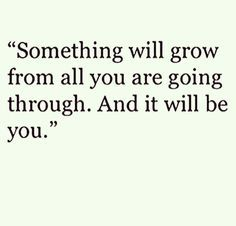 something with grow and it will be you.