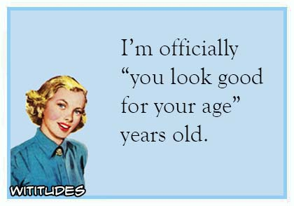 Wititudes Getting Older E Cards Old Age Quotes Age Quotes Funny Getting Older Quotes