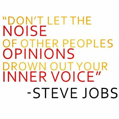 Don't let the noise of other peoples' opinions drown out your inner voice.