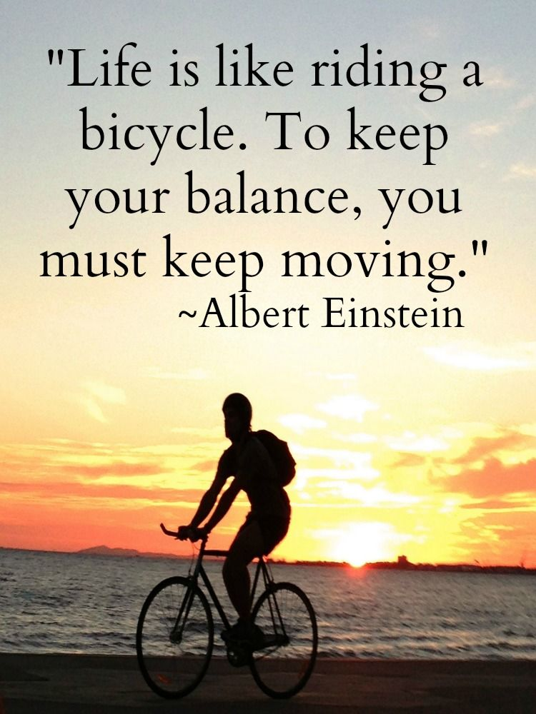 """""""Life is like riding a bicycle. To keep your balance, you"""
