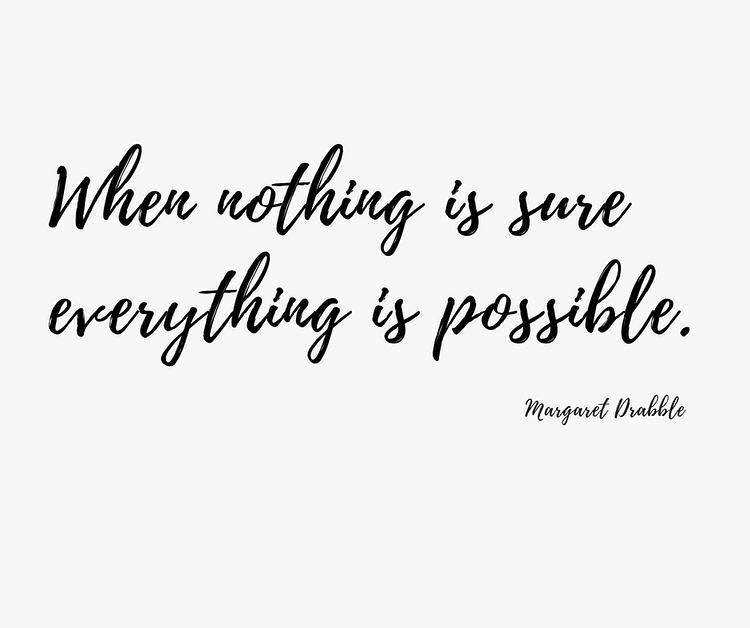 When nothing is sure everything is possible