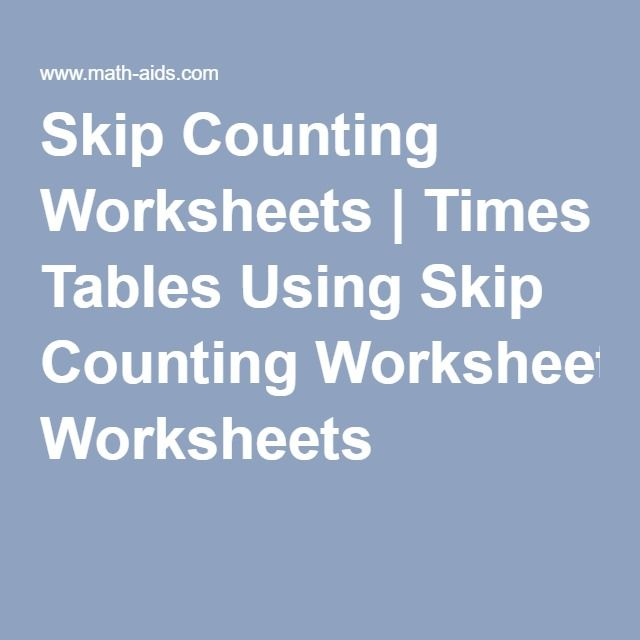 Skip Counting Worksheets | Times Tables Using Skip Counting ...