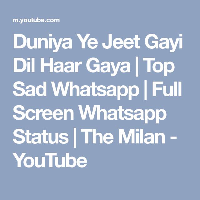 Duniya Ye Jeet Gayi Dil Haar Gaya   Top Sad Whatsapp   Full Screen