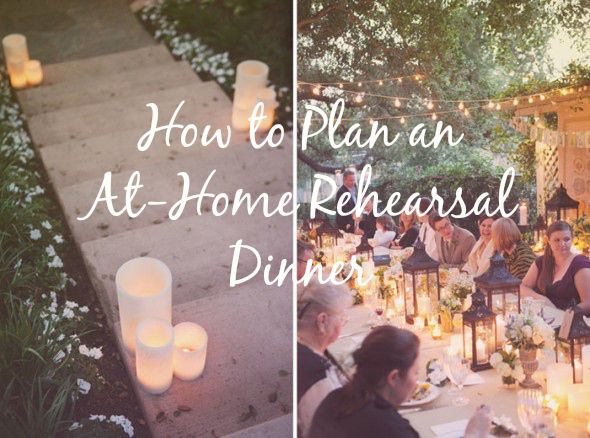 How To Plan An At Home Rehearsal Dinner Home Rehearsal Dinners