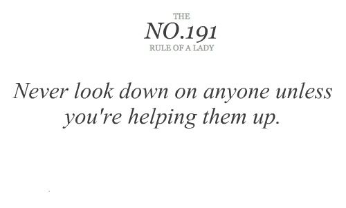 Never Look Down On Anyone Unless Youre Helping Them Up Words To