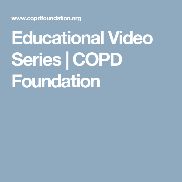 Educational Video Series   COPD Foundation