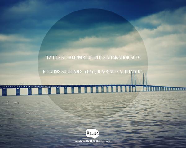 """""""Twitter se ha convertido en el sistema nervioso de nuestras sociedades, y hay que aprender a utilizarlo"""". - Quote From Recite.com #RECITE #QUOTE"""