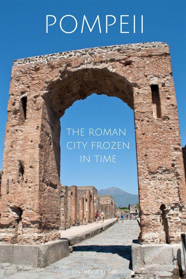 Visiting Pompeii The Roman City Frozen In Time Pompeii Ruins