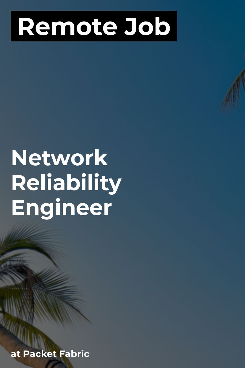 Remote Network Reliability Engineer at Packet Fabric