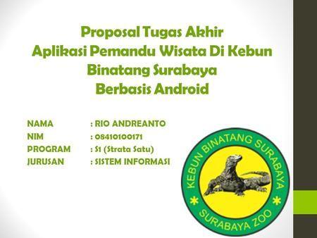 Proposal Tugas Akhir Aplikasi Pemandu Wisata Di Kebun Binatang Surabaya Berbasis Android Nama Rio Andreanto Nim 08410100171 Progr Surabaya Proposal Aplikasi