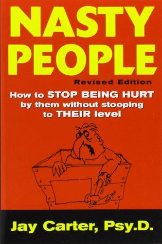 Nasty People: How to Stop Being Hurt by Them without Stooping to Their Level; books; best sellers. This is a very short, quick read that will make you feel empowered to take control of your emotions when dealing with different types of toxic people without stooping to their level.
