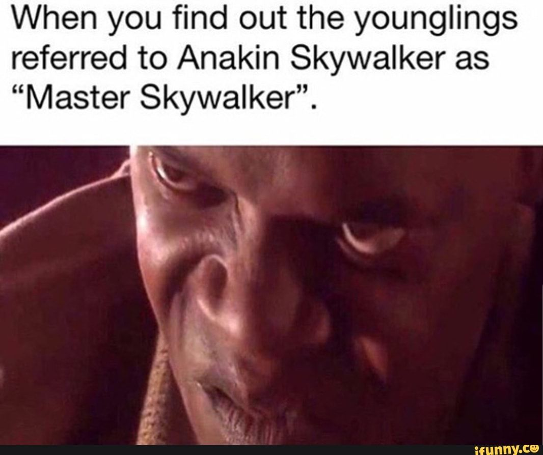 When You Find Out The Younglings Referred To Anakin Skywalker As Master Skywalker Ifunny Star Wars Padme Star Wars Memes Funny Star Wars Memes